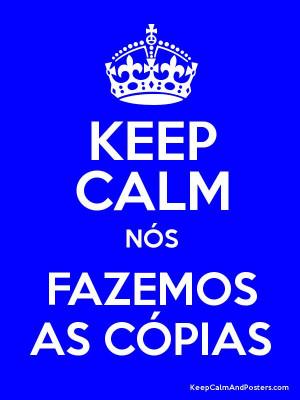 KEEP CALM NÓS FAZEMOS AS CÓPIAS Poster