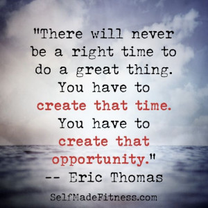 ... create that time. You have to create that opportunity.