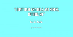 quote-Rafael-Nadal-i-dont-have-any-idols-any-heroes-250415.png