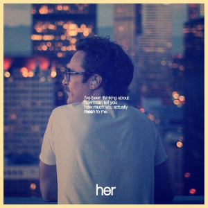 499 - fav quotes from spike Jonze's 'her'.
