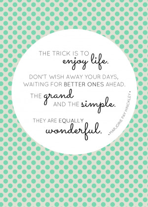thought for today: Enjoy Life.