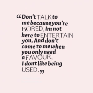 thumbnail of quotes Don\'t *TALK to me because you\'re *BORED, Im not ...