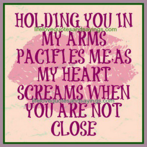 Holding you in my arms pacifies me as my heart screams when you are ...