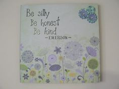 Be Kind - $15 (plus postage) My favourite quote by Ralph Waldo Emerson ...