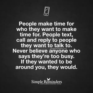 People Make Time For The People They Want To Make Time For!