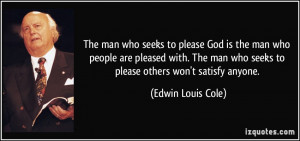 The man who seeks to please God is the man who people are pleased with ...