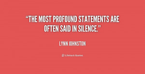 The most profound statements are often said in silence.""