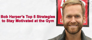 Bob Harper's Top 5 Tips to Stay Motivated