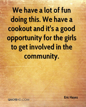 We have a lot of fun doing this. We have a cookout and it's a good ...