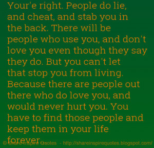 you in the back. There will be people who use you, and don\'t love you ...