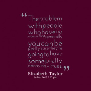 Quotes Picture: the problem with people who have no vices is that ...