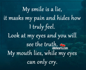 My smile is a lie, it masks my pain and hides how I truly feel. Look ...
