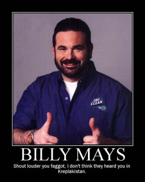 billy mays shout louder you faggot i don t think they heard you in