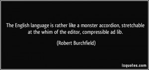 The English language is rather like a monster accordion, stretchable ...