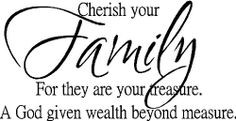 Cherish your family for they are your treasure. God given wealth ...