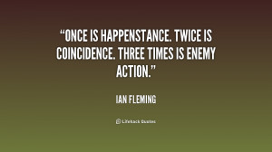 Once is happenstance. Twice is coincidence. Three times is enemy ...