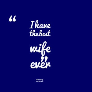 Quotes Picture: i have the best wife ever
