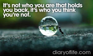 It's not who you are that holds you back, it's who you think you ...