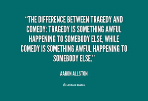 quote-Aaron-Allston-the-difference-between-tragedy-and-comedy-tragedy ...