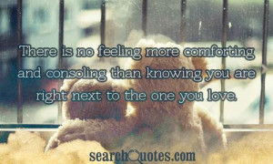 ... and consoling than knowing you are right next to the one you love