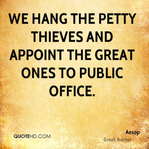 We hang the petty thieves and appoint the great ones to public office.