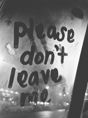 ... be | Inspirational Love Quotes | Please don't leave me. | via Tumblr