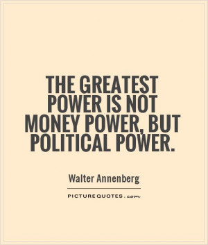 Money Quotes Power Quotes Political Quotes Walter Annenberg Quotes