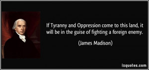If Tyranny and Oppression come to this land, it will be in the guise ...