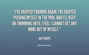 ve enjoyed training again, I've enjoyed pushing myself in the pool ...