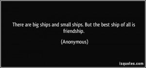 quote there are big ships and small ships but friendship quotes