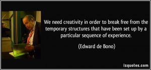 ... been set up by a particular sequence of experience. - Edward de Bono