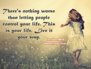 letting people control your life this is your life live it your way