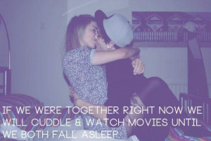 If we were together right now wed watch movies and cuddle until we ...