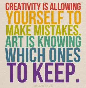 Creativity is allowing yourself to make mistakes. Art is knowing ...