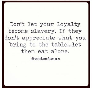Loyalty. wow, YES! I stay loyal WAY too long, always. I always have ...