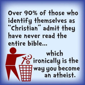 ... Read the Bible, wait.. isn't that the way you become an atheist