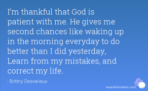 thankful that God is patient with me. He gives me second chances ...