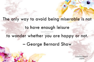 Happiness Quote: The only way to avoid being miserable...
