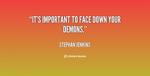 quote-Stephan-Jenkins-its-important-to-face-down-your-demons-20837.png