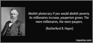 Abolish plutocracy if you would abolish poverty. As millionaires ...