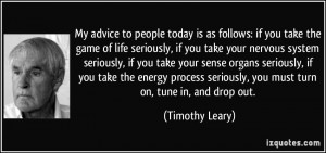 My advice to people today is as follows: if you take the game of life ...