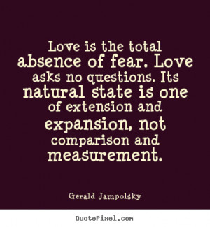 Love quotes - Love is the total absence of fear. love asks no ...