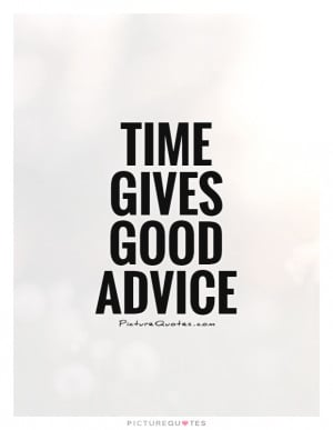 Time Gives Good Advice Quote | Picture Quotes & Sayings