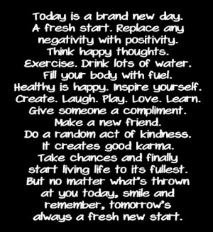 Today is a brand new day. A fresh start. Replace any negativity with ...