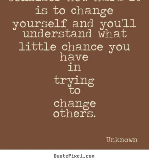 ... change others unknown more life quotes friendship quotes love quotes