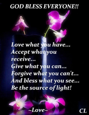 god bless everyone love what you have aceept what you receive give ...