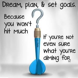 Dream, plan, and set goals