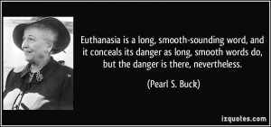 Euthanasia is a long, smooth-sounding word, and it conceals its danger ...