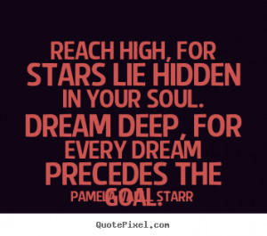 Inspirational quotes - Reach high, for stars lie hidden in your soul ...