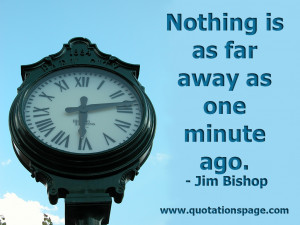 Nothing is as far away as one minute ago.